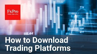 How to download Trading Platforms | FxPro