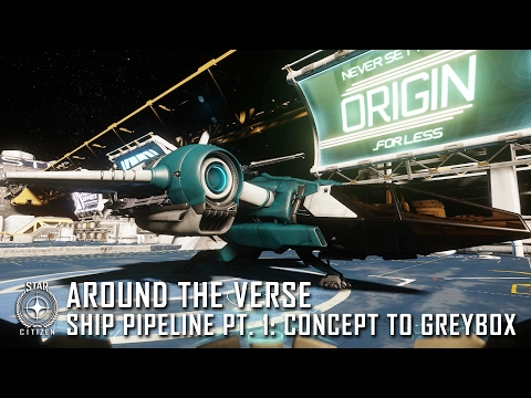 Star Citizen: Around the Verse - Ship Pipeline Pt. 1: Concept to Greybox