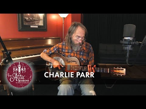 The Attic Sessions    Charlie Parr