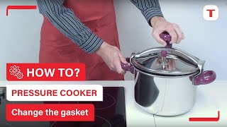 How to change the gasket of my pressure cooker? -Tefal tips