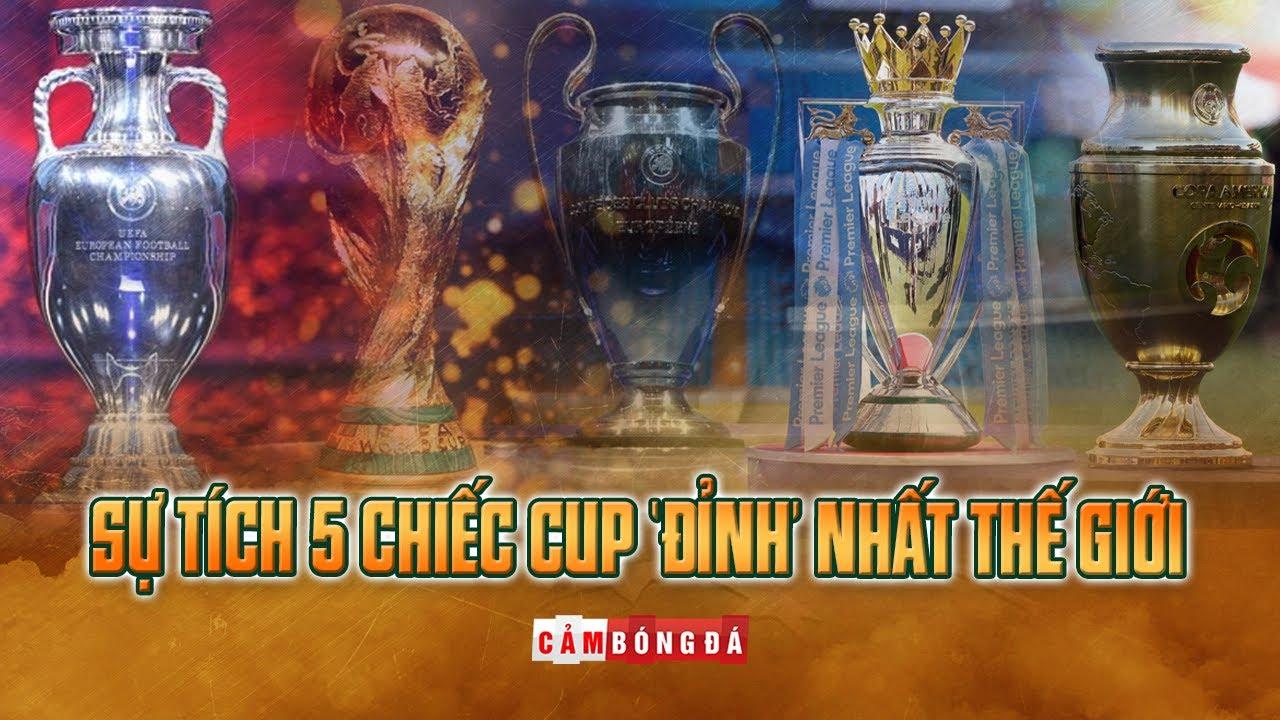 Sự tích 5 chiếc cup 'ĐỈNH' nhất Thế giới