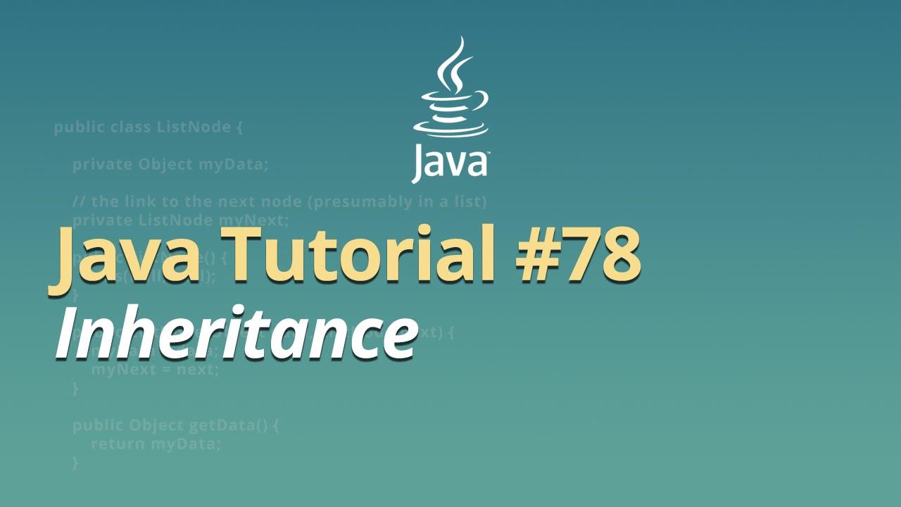Java Tutorial - #78 - Inheritance