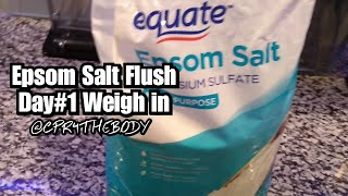 EPSOM SALT FLUSH AND DAY #1  OF FAST WEIGH IN