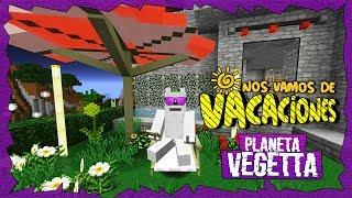 ME VOY DE VACACIONES - PLANETA VEGETTA #49