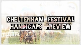 CHELTENHAM FESTIVAL PREVIEW | THE HANDICAPS