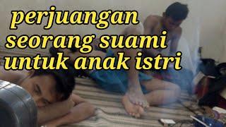 kisah perjuangan seorang suami dalam mencari nafkah untuk keluarga