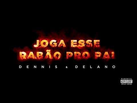 Dennis & Delano – Joga Esse Rabão Pro Pai (Letra)