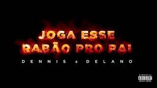 Dennis & Delano - Joga Esse Rabão Pro Pai (Áudio Oficial)