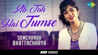 ab toh hai tumse cover somchanda bhattacharya i hd video