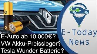 Renault: E-Auto ab 10.000 Euro? Zahlt VW weniger als Tesla pro kWh? Super-Batterie von Tesla 1,6km?