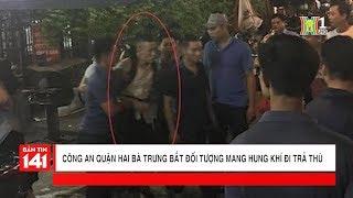 BẢN TIN 141 | 20.06.2018 | Công an quận Hai Bà Trưng bắt đối tượng mang hung khí đi trả thù