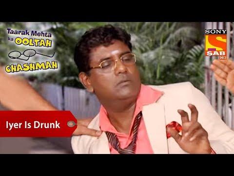 Iyer Is Drunk | Taarak Mehta Ka Ooltah Chashmah