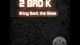 2 BRO K-Bring Back the Bass (Radio Edit).wmv