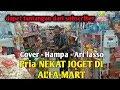 Pria NEKAT JOGET DI AL'FA-MART permintaan SUBSCRIBER (Cover HAMPA-- Ari Lasso)