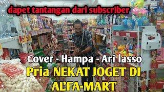 Download Pria NEKAT JOGET DI AL'FA-MART permintaan SUBSCRIBER (Cover HAMPA-- Ari Lasso)