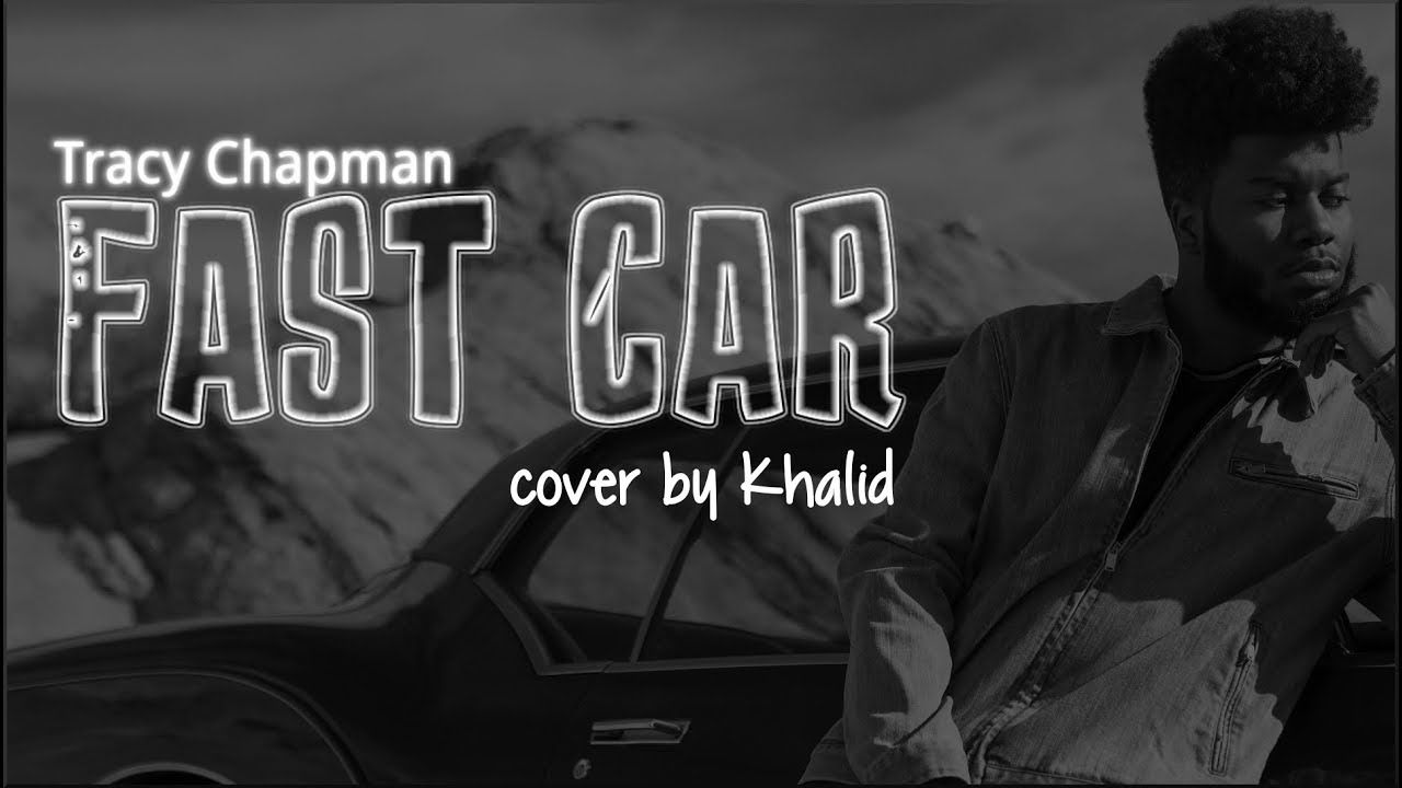Fast Car (cover By Khalid)