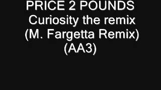 PRICE 2 POUNDS    Curiosity the remix M  Fargetta Remix) (AA3)