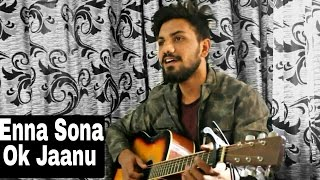 Enna sona | Unplugged | Ok Jaanu | Arijit Singh | A R Rahman | by Amandeep Singh Saran | The A-Man