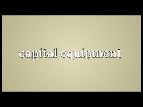 Capital equipment Meaning