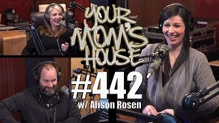 Your Mom's House Podcast - Ep. 442 w/ Alison Rosen