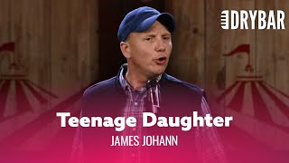 Teenage Daughters Will Make You Broke. James Johann - Full Special
