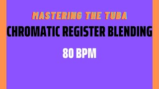 Chromatic Register Blending - Mastering the Tuba [CC Tuba - 80BPM version]