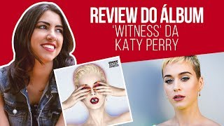 Katy Perry - Witness | Album Review | Canal Red Behavior