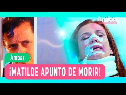 Ámbar - ¡Matilde apunto de morir! - Mejores Momentos / Capítulo 101