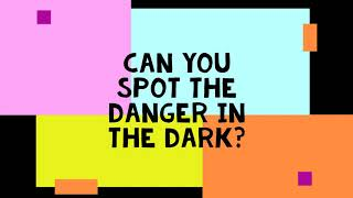 Can you Spot the Danger in the Dark?