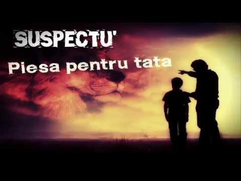 Suspectu' - Piesa pentru tata