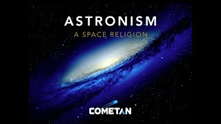 A Special Conversation with Cometan | Season 1 Episode 4 | Astronism: A Space Religion Lecture