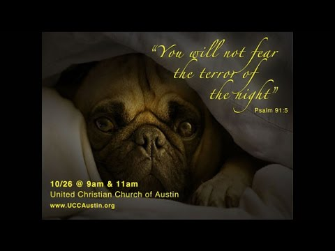 You Will Not Fear The Terror Of The Night  (October 26, 2014 Sermon For Www.UCCAustin.org)