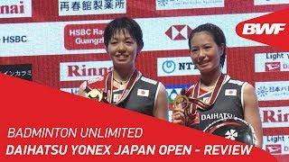 Badminton Unlimited | DAIHATSU YONEX Japan Open - Review | BWF 2018