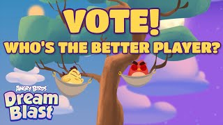 Angry Birds Dream Blast | VOTE! Who's the better player?