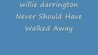 willie darrington - Never Should Have Walked Away.wmv