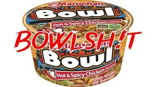 Bowlsh!t - Maruchan Bowl Hot and Spicy Chicken