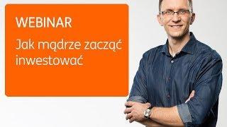 Jak mądrze zacząć inwestować - webinar z Marcinem Iwuciem