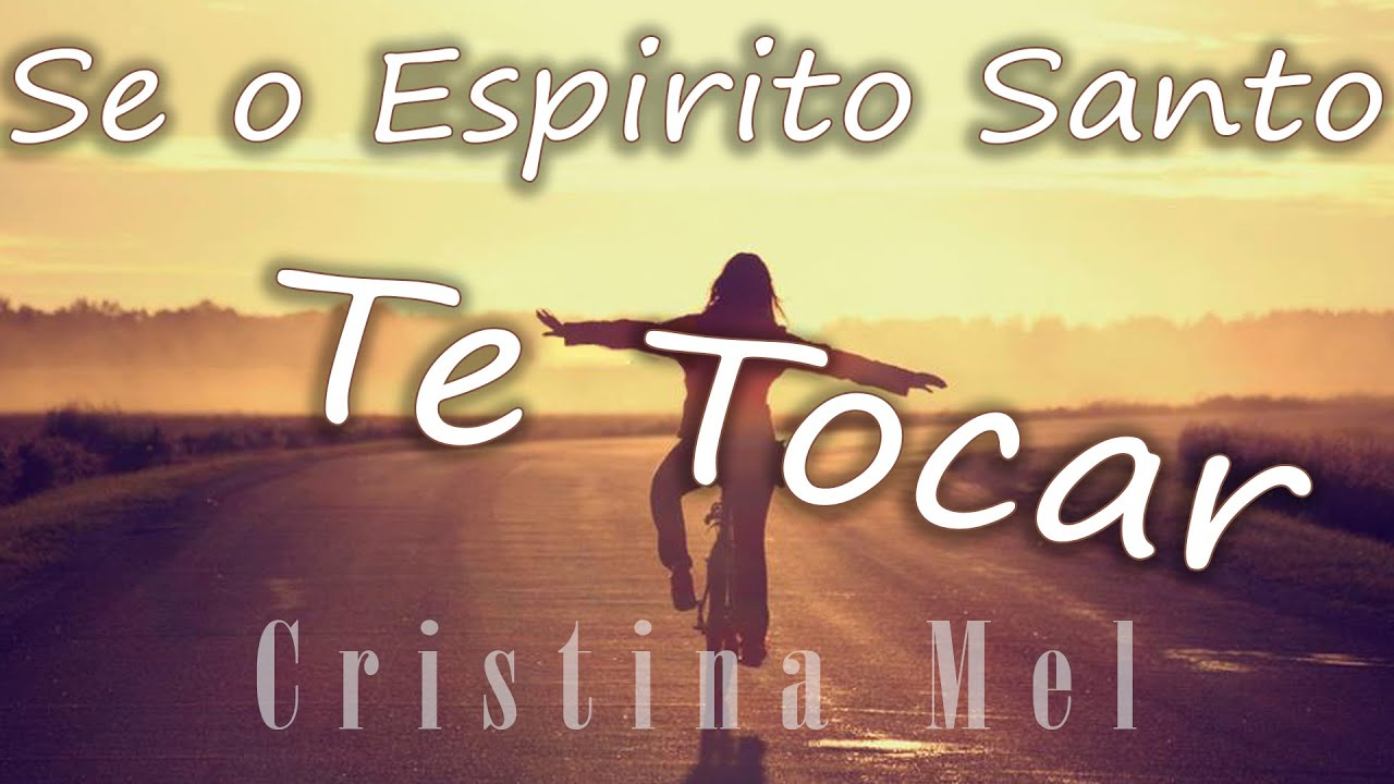 Se O Espirito Santo Te Tocar Cristina Mel Letra Youtube