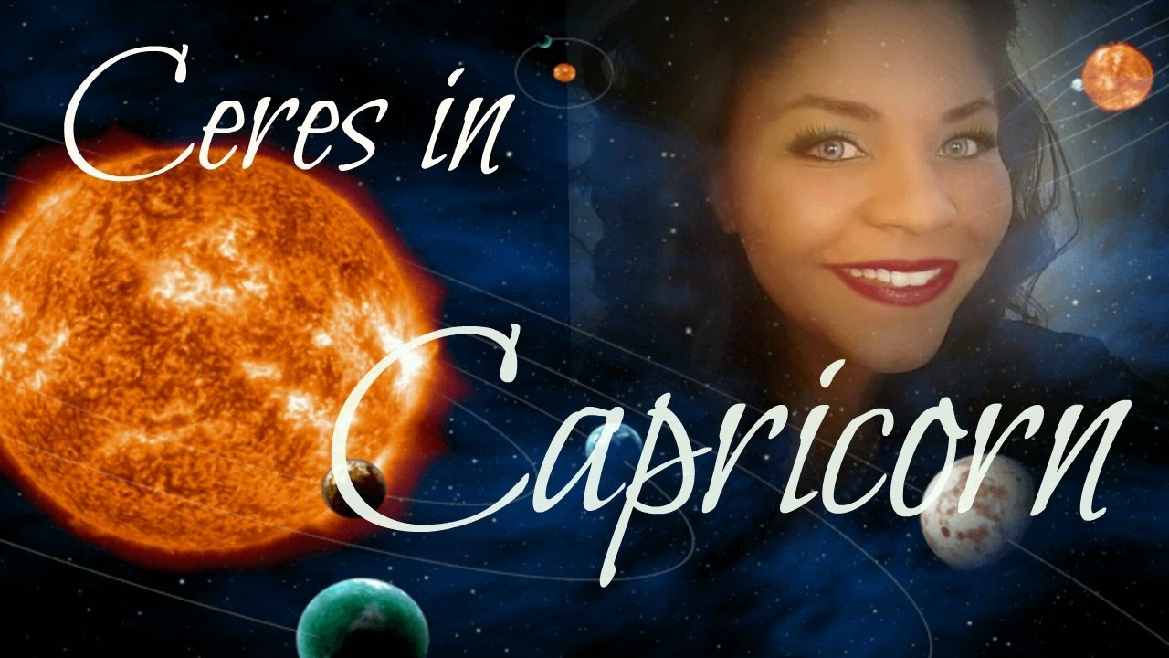 Meet ceres in capricorn in the natal chart youtube meet ceres in capricorn in the natal chart nvjuhfo Images