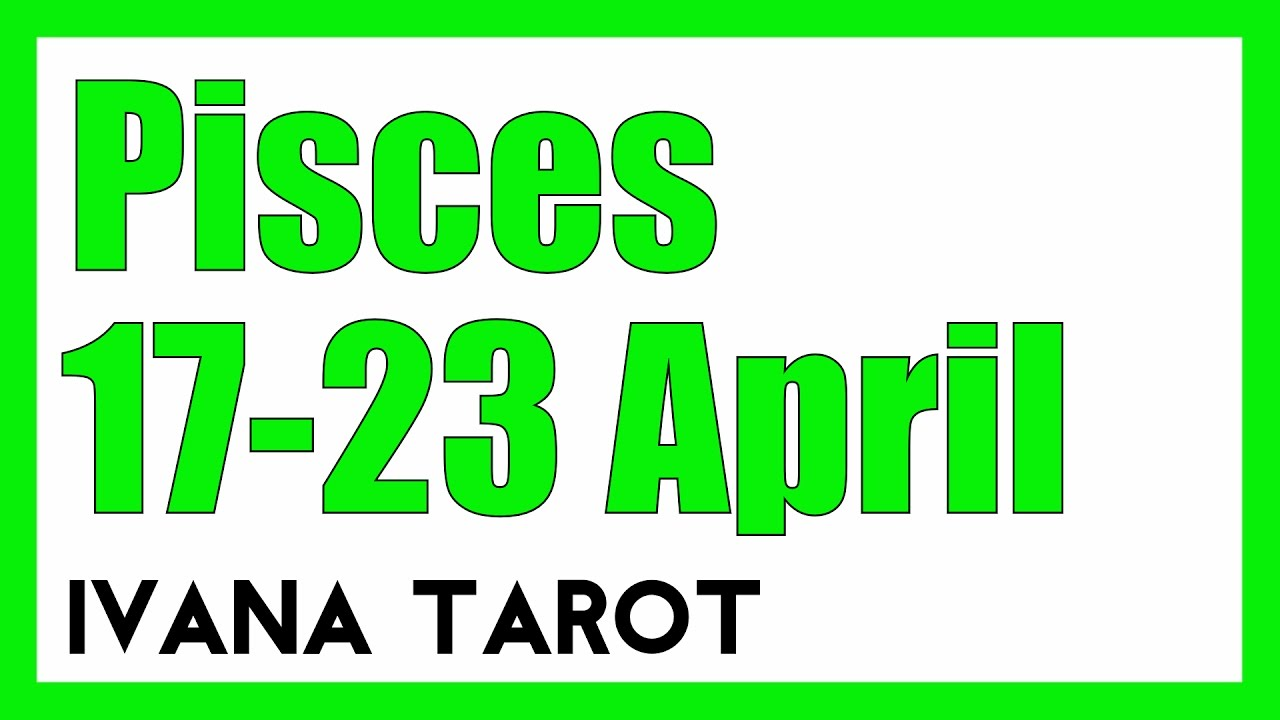 pisces weekly 17 to 23 tarot