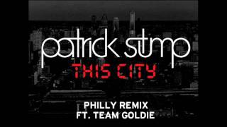 Patrick Stump - This City (Philly Remix ft. Team Goldie)