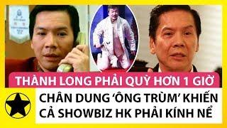 Chân Dung 'Ông Trùm' Khiến Cả Showbiz Hong Kong Phải Kính Nể
