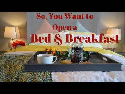 So You Want to Open a Bed and Breakfast