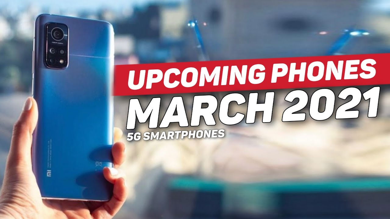 Top 10+ Best Upcoming Smartphones March 2021 | Best Upcoming Mobile Phones March 2021