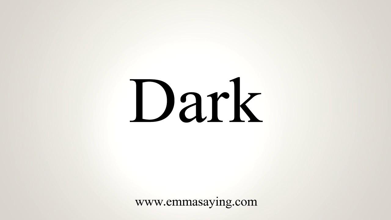 How To Pronounce Dark