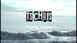 TS Chris - Finally Home