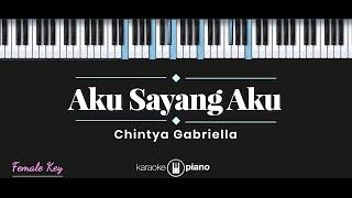 Aku Sayang Aku - Chintya Gabriella (KARAOKE PIANO - FEMALE KEY)