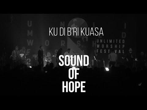 SOUND OF HOPE - Ku Di B'ri Kuasa    Live at Unlimited Worship Festival 2017