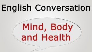 English conversation app: http://bit.ly/ytconvapp learn conversation: mind, body, and health visit us for more: http://goo.gl/hnwre