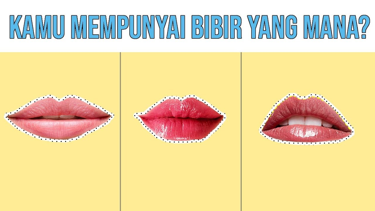 10 Tipe Kepribadian Berdasarkan Bentuk Bibir Kamu Yang Mana Youtube